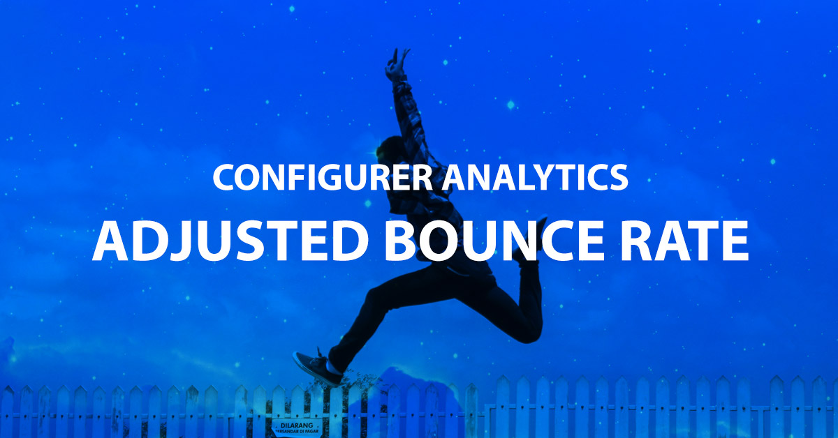 Comment configurer un Adjusted Bounce Rate sur Google Analytics image
